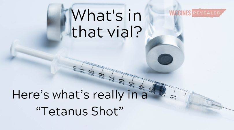 "What's in that Vial? Here's what's really in a ""Tetanus Shot"""